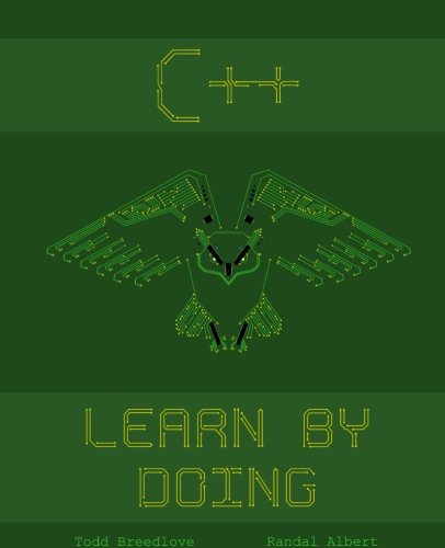 C++: Learn by Doing by CreateSpace Independent Publishing Platform