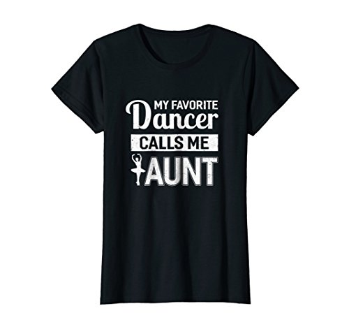 Womens My Favorite Dancer Calls Me Aunt Funny Ballet Dance T-Shirt