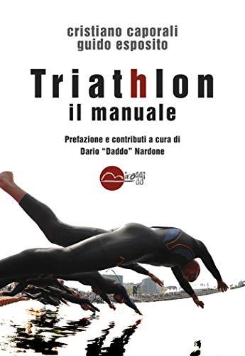 Triathlon il manuale  por Cristiano Caporali,Guido Esposito