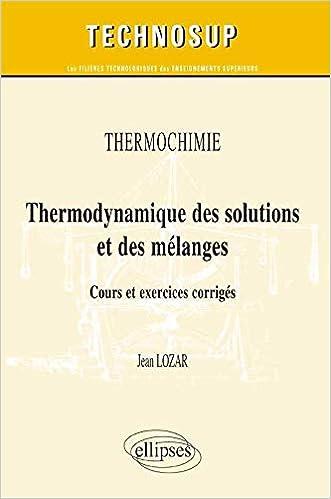 Amazon Fr Thermodynamique Des Solutions Et Des Melanges Cours Et Exercices Corriges Niveau B Thermochimie Lozar Jean Livres