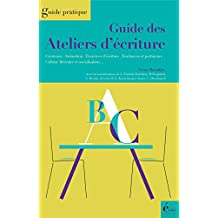 Guide des ateliers d'écriture: Guide pratique (French Edition)