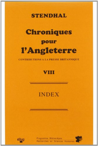 Stendhal's English-Speaking Journalism / Stendhal Chroniques Pour l'Angleterre: Index: Contributions a La Presse Britannique 1822-1829 (French and English Edition)