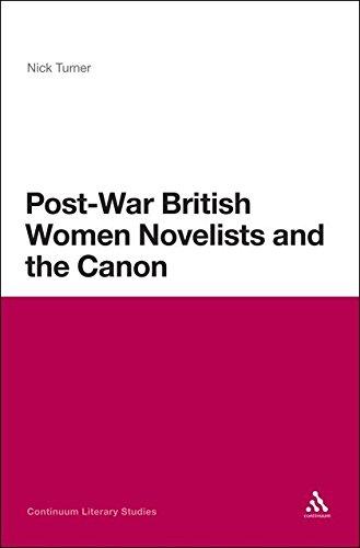 Post-War British Women Novelists and the Canon (Continuum Literary Studies) pdf epub