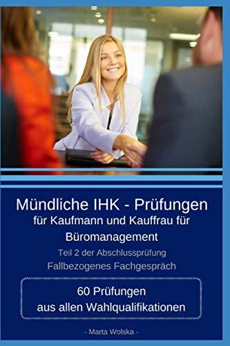 Mündliche IHK - Prüfungen für Kaufmann und Kauffrau für Büromanagement: 60 Prüfungen aus allen Wahlqualifikationen (German Edition) (Mündliche Mündliche)