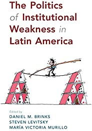 The Politics of Institutional Weakness in Latin America (English Edition)