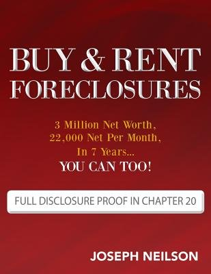 Read Online Buy & Rent Foreclosures( 3 Million Net Worth 22 000 Net Per Month in 7 Years...You Can Too!)[BUY & RENT FORECLOSURES][Paperback] pdf