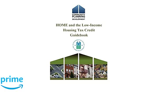 HOME and the Low-Income Housing Tax Credit Guidebook: U S