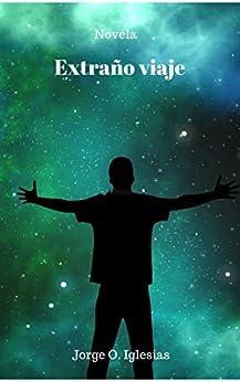 EXTRAÑO VIAJE (Spanish Edition) by [Iglesias, Jorge O.]
