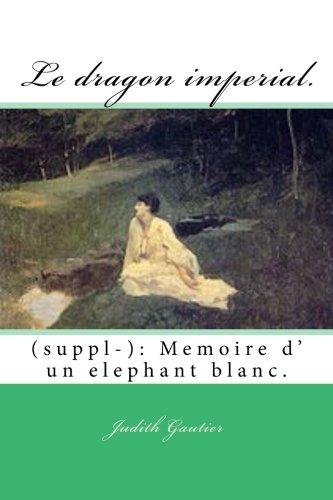 Le dragon imperial.: (suppl-): Memoire d' un elephant blanc. (??1??Le dragon imperial, ??2??Fleurs d'Orient, ??3??La s?ur du soleil, ??4?? Le second rang du collier,) (Volume 4) (French ()