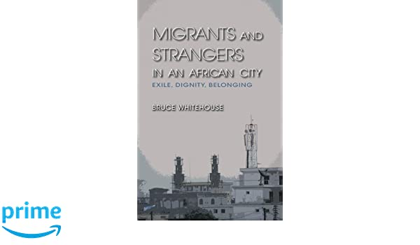 migrants and strangers in an african city whitehouse bruce