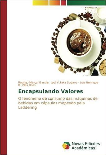 Encapsulando Valores: O fenômeno de consumo das máquinas de bebidas em cápsulas mapeado pela Laddering (Portuguese Edition): Rodrigo Marçal Gandia, ...
