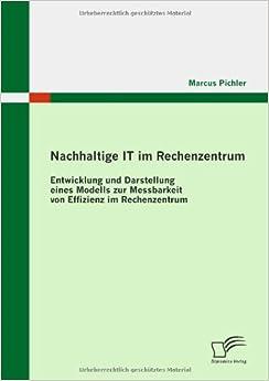 Nachhaltige IT im Rechenzentrum: Entwicklung und Darstellung eines Modells zur Messbarkeit von Effizienz im Rechenzentrum