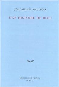 Une histoire de bleu par Jean-Michel Maulpoix