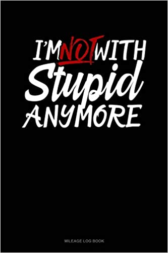 Buy I'm Not with Stupid Anymore: Mileage Log Book Book