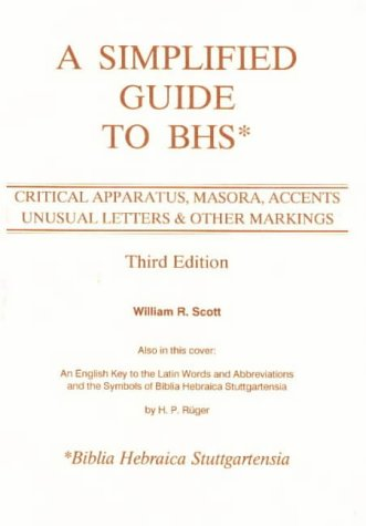 A Simplified Guide to Bhs: Critical Apparatus, Masora, Accents, Unusual Letters & Other Markings: Critical Apparatus, Masora, Accents, Unusual Letters and Other Markings