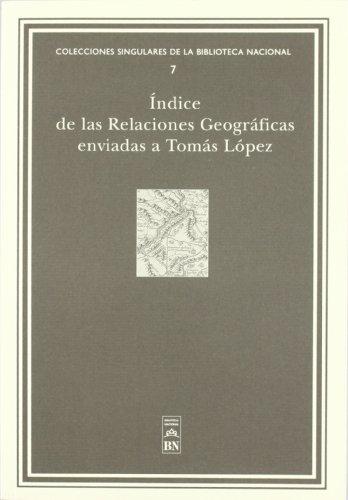 Descargar Libro Índices De Las Relaciones Geográficas Enviadas A Tomás López Clotilde Olaran Mugica
