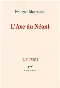 L'Axe du Néant par François Meyronnis