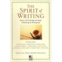 The Spirit of Writing: Classic and Contemporary Essays Celebrating the Writing Life (New Consciousness Reader)
