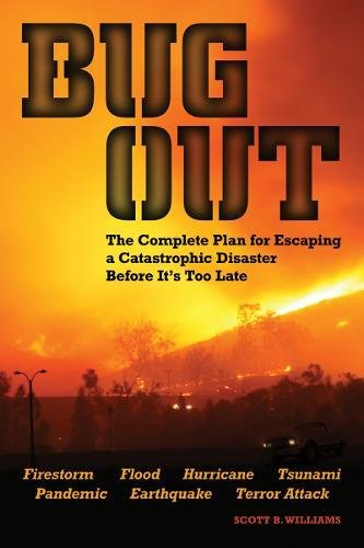 Bug Out: The Complete Plan for Escaping a Catastrophic Disaster Before It