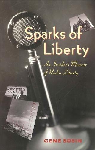 Sparks of Liberty: An Insider's Memoir of Radio Liberty
