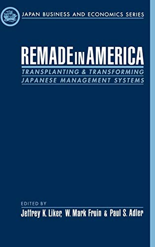 Remade in America: Transplanting and Transforming Japanese Management Systems (Japan Business and Economics Series)