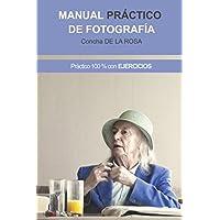 Manual Práctico de Fotografía: Práctico al 100%. CON EJERCICIOS (Spanish Edition)