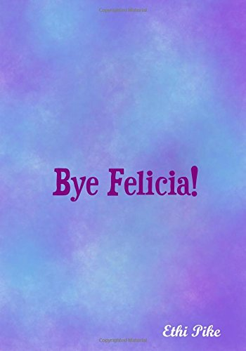 Bye Felicia!: An Ethi Pike Journal (Watercolor) ebook