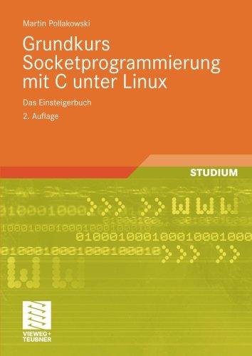 Grundkurs Socketprogrammierung mit C unter Linux: Das Einsteigerbuch Taschenbuch – 14. Mai 2009 Martin Pollakowski Vieweg+Teubner Verlag 3834803782 Programmiersprachen