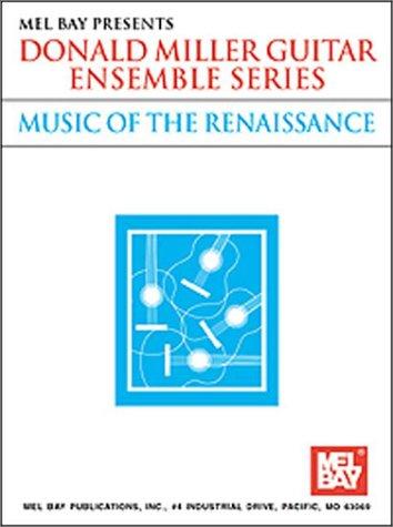 Guitar Ensemble Series - Mel Bay Music of the Renaissance (Donald Miller Guitar Ensemble Series) (Donald Miller Guitar Ensemble Series)