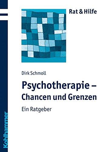 Psychotherapie - Chancen und Grenzen: Ein Ratgeber (Rat & Hilfe)
