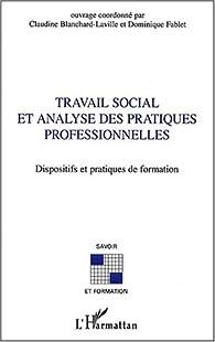 Travail social et analyse des pratiques professionnelles. Dispositifs et pratiques de formation par Claudine Blanchard-Laville