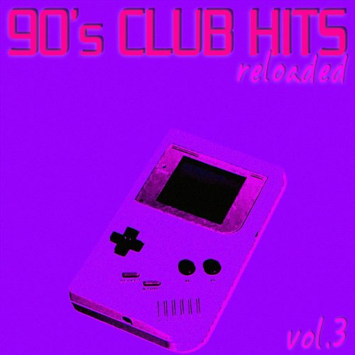 90's Club Hits Reloaded Vol.3 - Best Of Club, Dance, House, Electro And Techno Remix Collection (Best Club House Music)