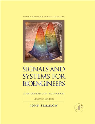 Signals and Systems for Bioengineers: A MATLAB-Based Introduction (Biomedical Engineering)