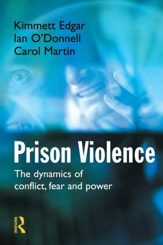 Prison Violence: The Dynamics of Conflict, Fear and Power