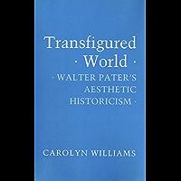 Transfigured World: Walter Pater's Aesthetic Historicism