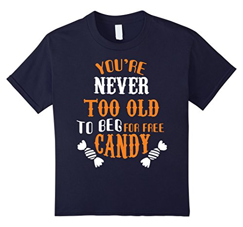 Kids Halloween T-shirt You Re Never Too Old To Beg For Free Candy 12 Navy