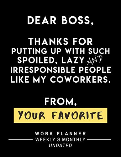 Dear Boss Thanks For Putting Up With Such Spoiled, Lazy And Irresponsible People Like My Coworkers From Your Favorite…