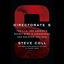 Directorate S: The C.I.A. and America's Secret Wars in Afghanistan and Pakistan, 2001-2016 Audiobook by Steve Coll Narrated by To Be Announced
