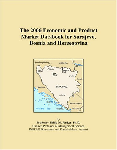 Download The 2006 Economic and Product Market Databook for Sarajevo, Bosnia and Herzegovina pdf epub