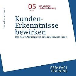 Kunden-Erkenntnisse bewirken: Das beste Argument ist eine intelligente Frage (Hörbuch-Training für Führungskräfte 5)