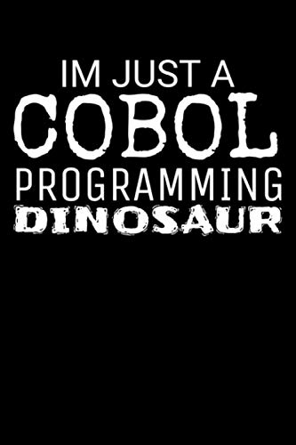 Im Just A COBOL Programming Dinosaur: Programming Coder Journal For Computer Coding Lovers, 120 Pages 6 x 9 inches…