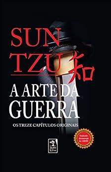 A Arte da guerra: Os treze capítulos originais por [Sun Tzu]