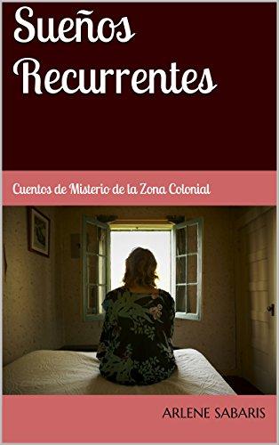 Sueños Recurrentes: Cuentos de Misterio de la Zona Colonial (Misterios de la Zona Colonial