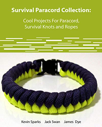Survival Paracord Collection Cool Projects For Paracord, Survival Knots and Ropes by [Sparks , Kevin , Dye, James  , Swan , Jack ]
