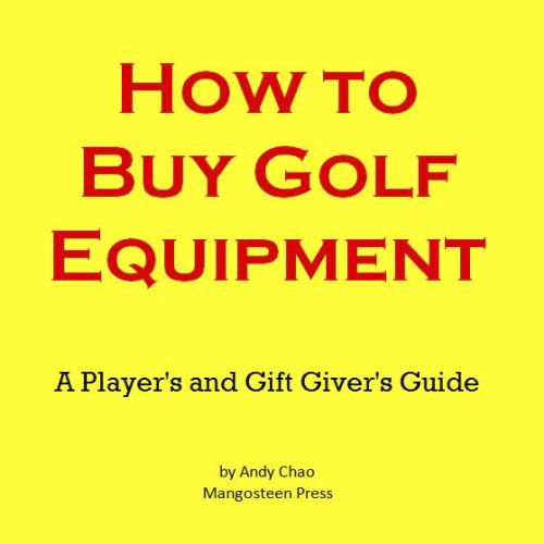 HOW TO BUY GOLF EQUIPMENT: A Player's & a Gift Giver's Guide to Buying Clubs, Drivers, Fairway Woods, Hybrids, Putters, Wedges, Balls, Irons and More! (Golf Demystified Book (Series Hybrid Club)