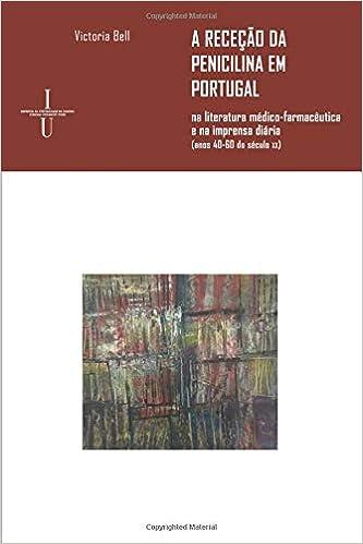 A receção da penicilina em Portugal: na literatura médico-farmacêutica e na imprensa diária