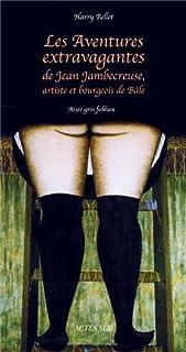 Les aventures extravagantes de Jean Jambecreuse, artiste et bourgeois de Bâle. Assez gros fabliau [1]