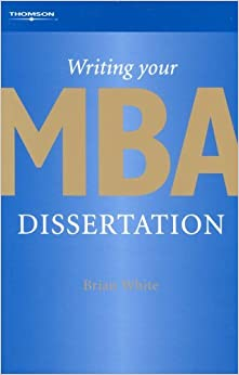 Book Writing Your MBA Dissertation by Brian White (2010-03-10)