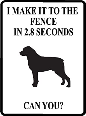 "7""x10"" Aluminum I MAKE IT TO THE FENCE IN 2.8 SECONDS. CAN YOU? Dog lover rottweiler novelty aluminum parkng sign great indoors or outdoors"