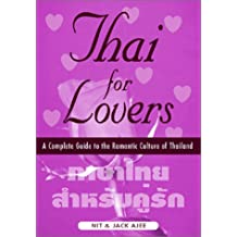Thai for Lovers: A Complete Guide to the Romantic Culture of Thailand